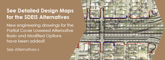 See Detailed Design Maps for the SDEIS Alternatives. New engineering drawings for the Partial Cover Lowered Alternative Basic and Modified Options have been added! See the Alternatives page