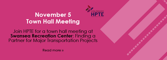 November 5, 2014 - Join HPTE on November 5 for a town hall meeting at Swansea Recreation Center: Finding a Partner for Major Transportation Projects - Read more (see Meeting Notices)