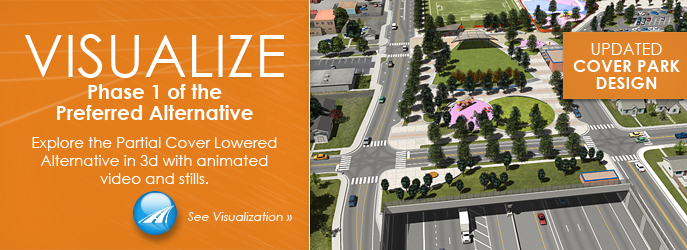 VISUALIZE Phase 1 of the Preferred Alternative with the Updated Cover Park Design. Explore the Partial Cover Lowered Alternative in 3d with animated video and stills. See Visualization and Animation